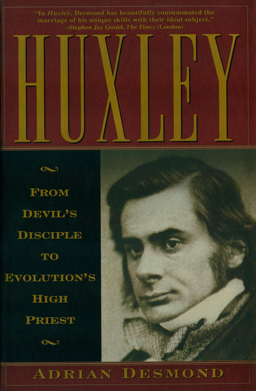 Huxley: from devil's disciple to evolution's high priest. Adrian Desmond.