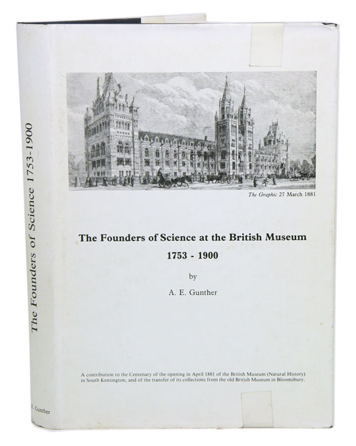 The founders of science at the British Museum 1753-1900. A. E. Gunther.