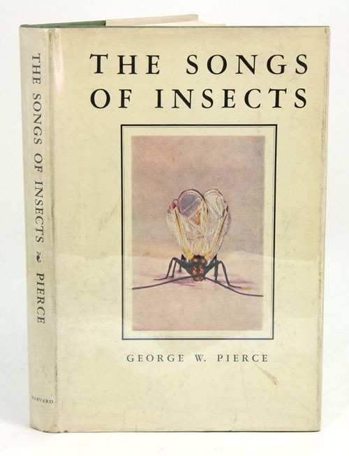 The songs of insects: with related material on the production, propagation, detection, and measurement of sonic and supersonic vibrations. Geroge W. Pierce.