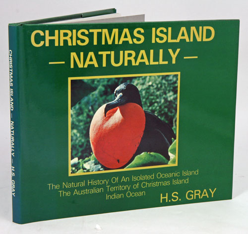 Chistmas Island naturally: the natural history of an isolated oceanic island, the Australian Territory of Christmas Island, Indian Ocean. H. S. Gray.