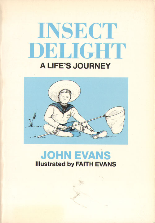 Insect delight: a life's journey. John Evans.
