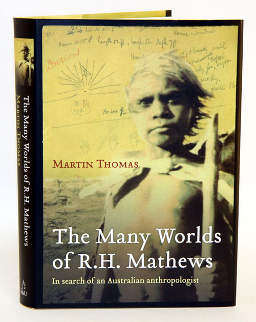 The many worlds of R. H. Mathews: in search of an Australian anthropologist. Martin Thomas.