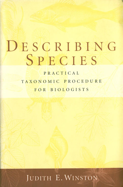 Describing species: practical taxonomic procedure for biologists. Judith E. Winston.