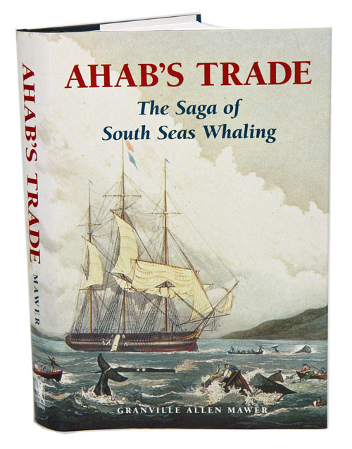 Ahab's trade: the sage of south sea whaling. Granville Allen Mawer.