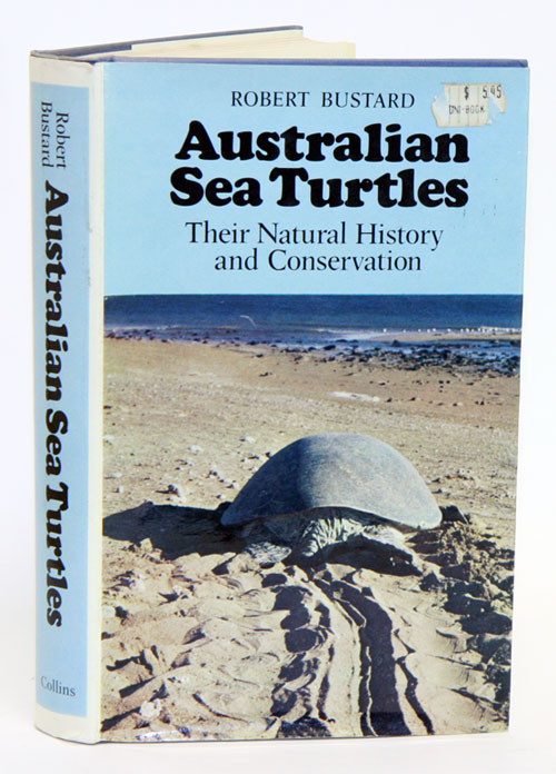 Australian sea turtles: natural history and conservation. Robert Bustard.