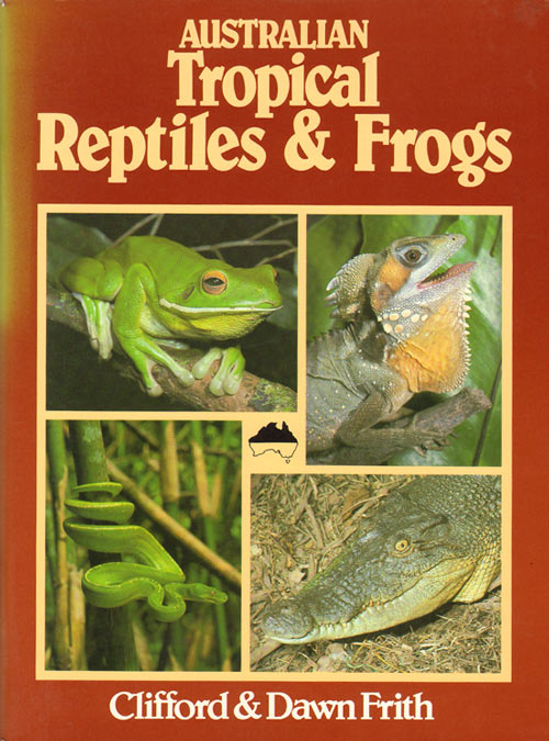 Australian tropical reptiles and frogs. Clifford Frith, Dawn Frith.