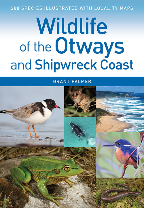Wildlife of the Otways and Shipwreck Coast. Grant Palmer.