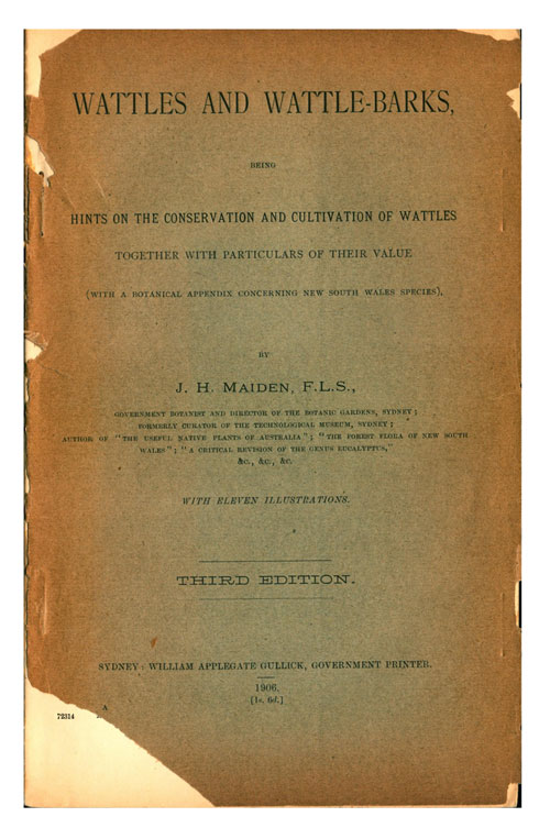 Wattles and wattle-barks: being hints on the conservation and cultivation of wattles together with particulars of their value (with a botanical appendix concerning New South Wales species). J. H. Maiden.