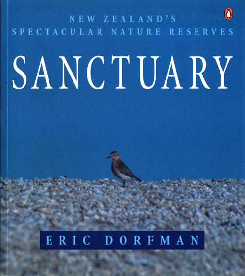 Sanctuary: New Zealand's spectacular nature reserves. Eric Dorfman.