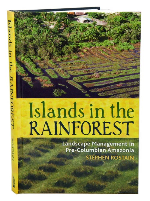 Islands in the rainforest: landscape management in pre-Columbian Amazonia. Stephen Rostain.
