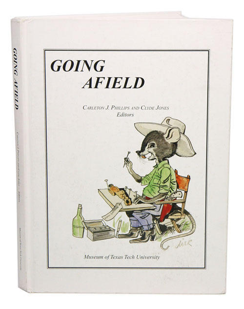 Going afield: lifetime experiences in exploration, science, and the biology of mammals. Carleton J. Phillips, Clyde Jones.