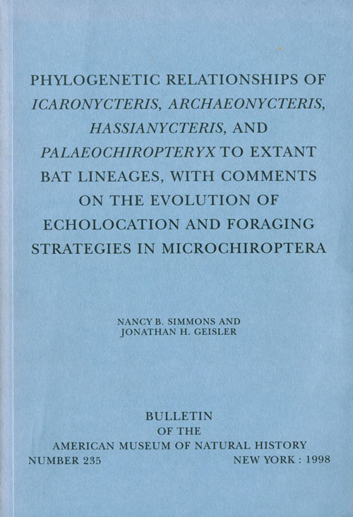 Phylogenetic relationships of Icaronycteris ... to extant bat lineages, with comments on the evolution of echolocation and foraging strategies in Michoptera. Nancy B. Simmons, Jonathon H. Geiser.