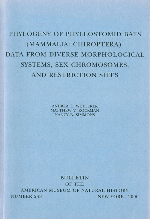 Phylogeny of Phyllostomid bats (Mammalia: Chiroptera): data from diverse morphological systems, sex chromosomes, and restricted sites. Andrew L. Wetterer.