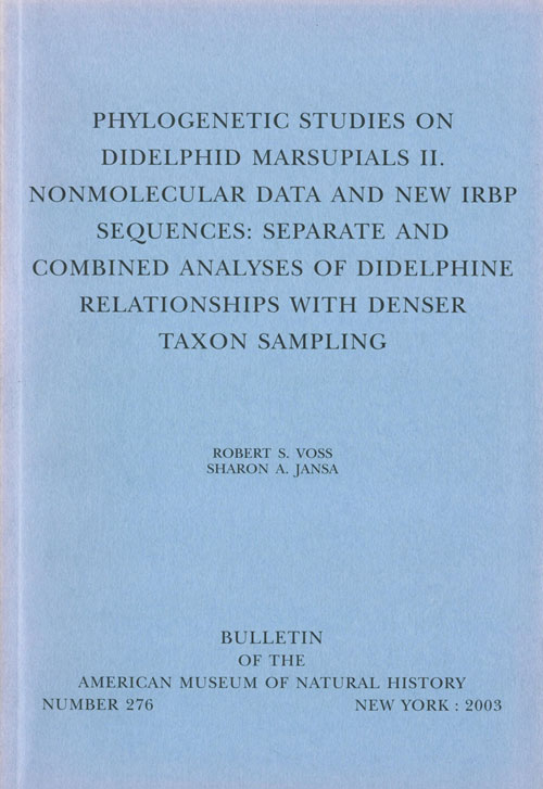 Phylogenetic studies on Didelphid marsupials [part two]: nonmolecular data and new IRBP squences: seperate and combined analyses of Didelphine relationships with denser taxon sampling. Robert S. Voss, Sharon A. Jansa.