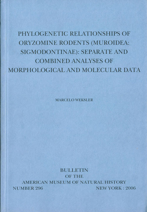 Phylogenetic relationships of Oryzomine rodents (Muroidea: Sigmodnotinae): seperate and combined analyses of morhphological and molecular data. Marcelo Weksler.