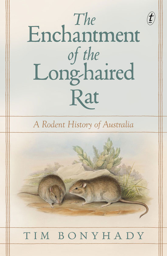 The enchantment of the long-haired rat: a rodent history of Australia. Tim Bonyhady.