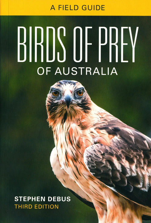 Birds of prey of Australia: a field guide. Stephen Debus.