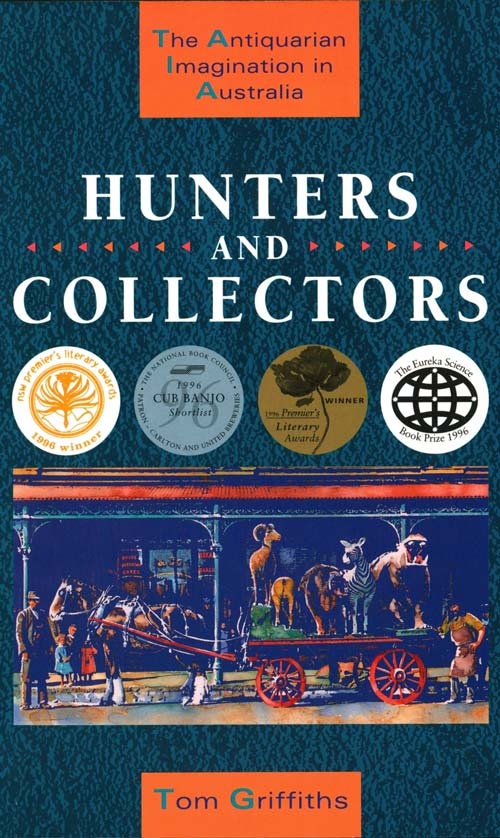 Hunters and collectors: the antiquarian imagination in Australia. Tom Griffiths.