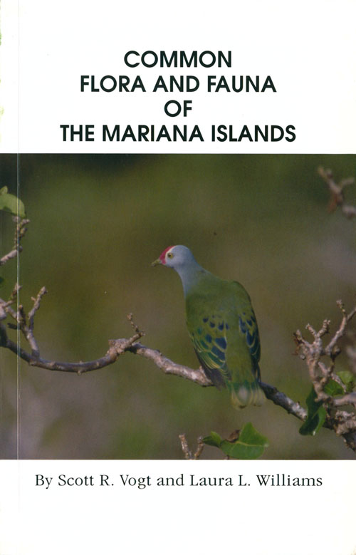 Common flora and fauna of the Mariana Islands. Scott R. Vogt, Laura L. Williams.