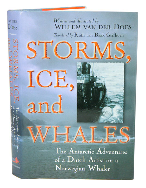 Storms, ice, and whales: the Antarctic adventures of a Dutch artist on a Norwegian whaler. Willem van der Does.