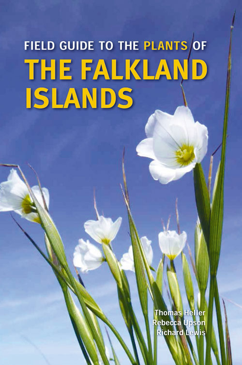 Field guide to the plants of the Falkland Islands. Tom Heller, Rebecca Upson, Richard Lewis.