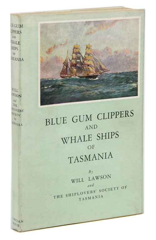 Blue gum Clippers and whale ships of Tasmania. Will Lawson, The Shiplover's Society of Tasmania.