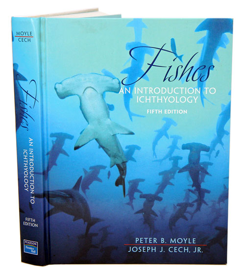 Fishes: an introduction to icthyology. Peter B. Moyle, Joseph J. Cech.