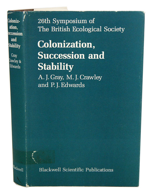 Colonization, succession and stability: the 26th dymposium of the British Ecological Society held jointly with the Linnean Society of London. A. J. at al Gray.