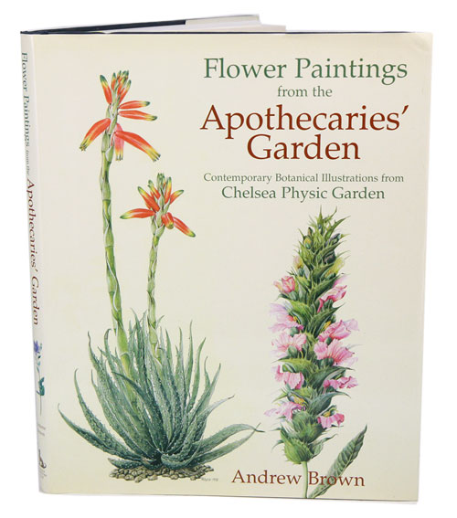 Flower paintings from the apothecaries' garden: contemporary botanical illustrations from Chelsea Physic Garden. Andrew Brown.