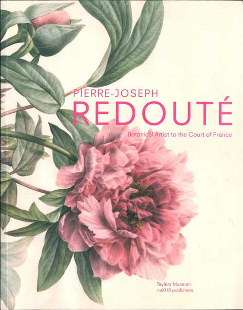Pierre-Joseph Redoute: botanical artist to the court of France. Terry van Druten.