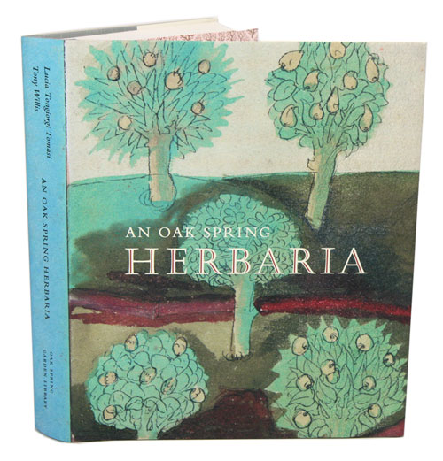 An Oak Spring Herbaria: herbs and herbals from the fourteenth to the nineteenth century. A selection of rare books, manuscripts and works of art in the collection of Rachel Lambert Mellon. Lucia Tongiorgi Tomasi, Tony Willis.