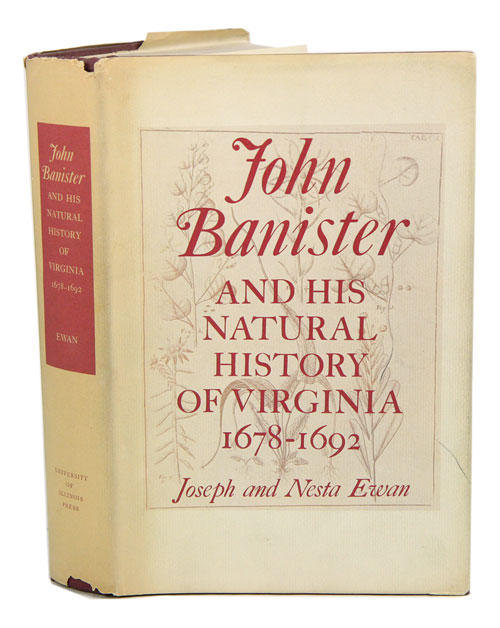 John Banister and his natural history of Virginia 1678-1692. Joseph and Nesta Ewan.