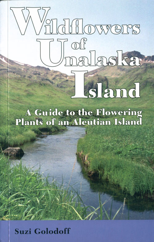 Wildflowers of Unalaska Island: a guide to the flowering plants of an Aleutian Island. Suzi Golodoff.