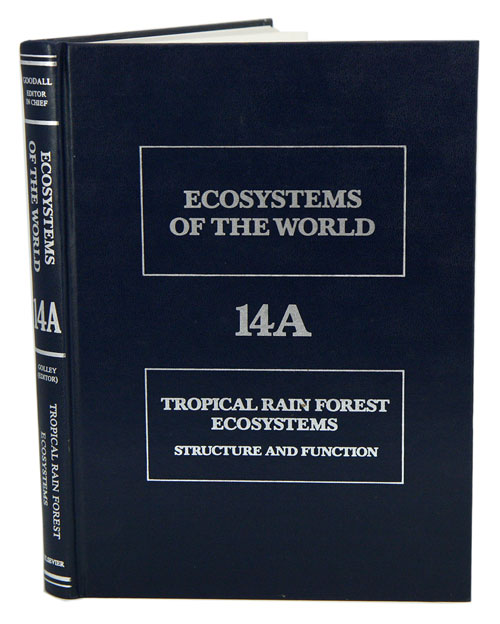 Ecosystems of the world, volume 14A: tropical rain forest ecosystems. Structure and finction. F. B. Golley.