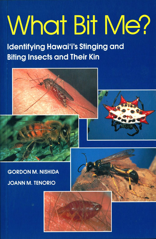 What bit me?: identifying Hawai'i's stinging and biting insects and their kin. Gordon M. Nishida, Joann M. Tenorio.
