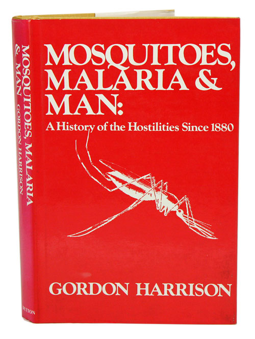 Mosquitoes, malaria and man: a history of the hostilities since 1880. Gordon Harrison.