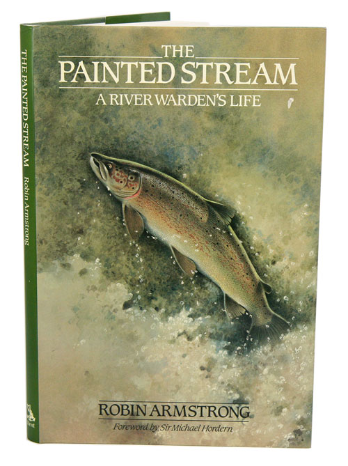 The painted stream: a river warden's life. Robin Armstrong.