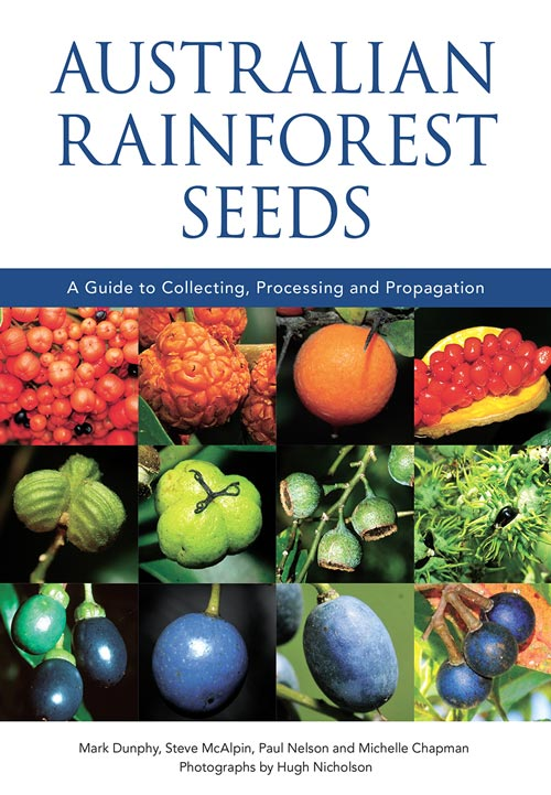 Australian rainforest seeds: a guide to collecting, processing and propagation. Mark Dunphy.