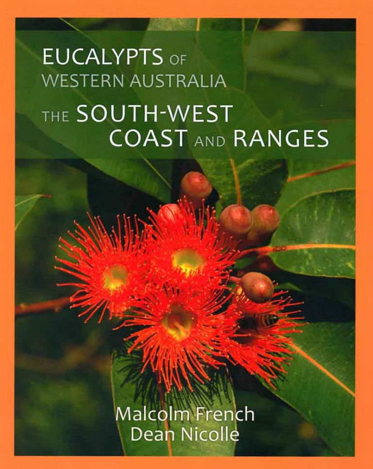 Eucalypts of Western Australia: the south-west coast and ranges. Malcom French, Dean Nicolle.