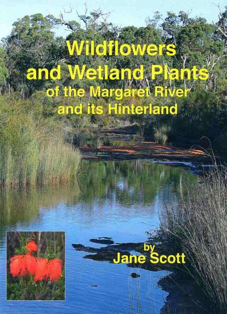 Wildflowers and wetland plants of Margaret River and its hinterland. Jane Scott.