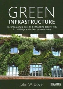 Green infrastructure: incorporating plants and enhancing biodiversity in buildings and urban envirnoments. John W. Dover.