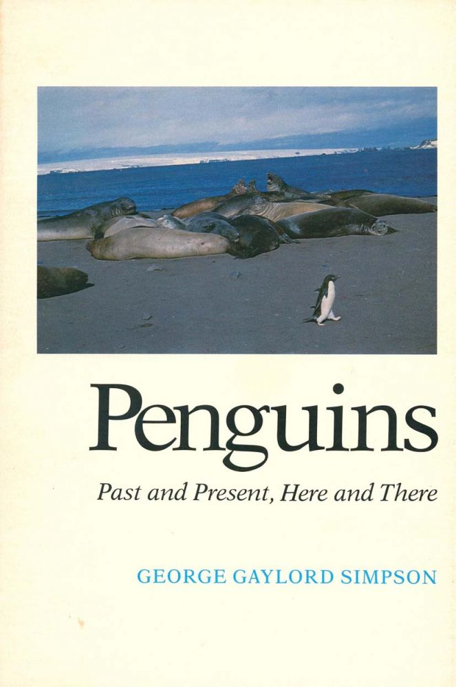 Penguins: past and present, here and there. George Gaylord Simpson.