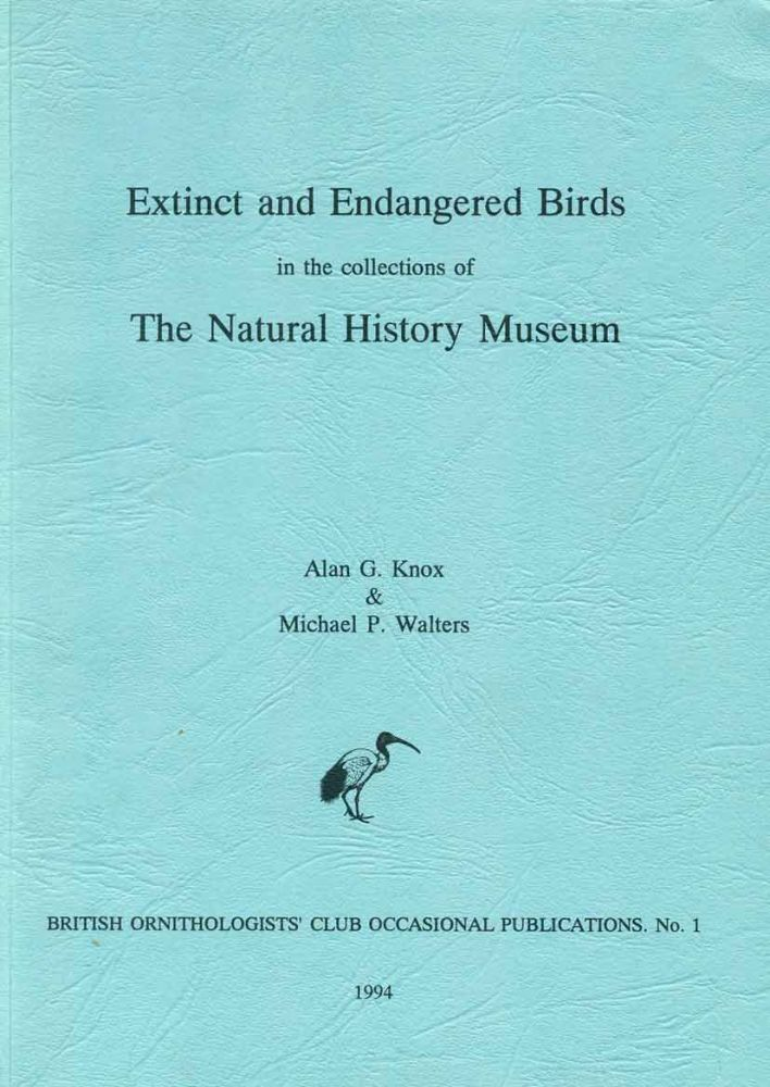 Extinct and endangered birds in the collection of The Natural History Museum. Alan G. Knox, Michael P. Walters.