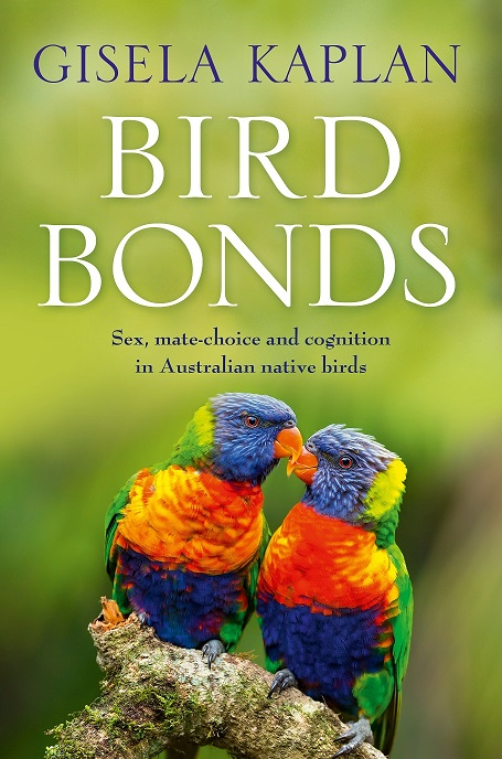 Bird bonds: sex, mate-choice and cognition in Australian native birds. Gisela Kaplan.