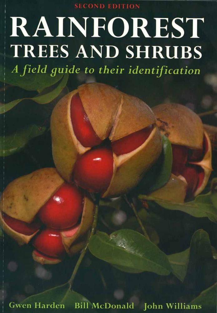 Rainforest trees and shrubs: a field guide to their identification. Gwen Harden, Bill McDonald, John Williams.