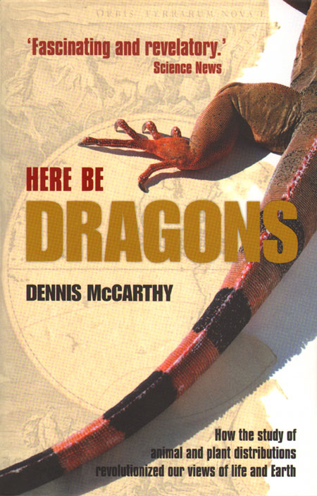 Here be dragons: how the study of animal and plant distributions revolutionized our views of life and earth. Dennis McCarthy.