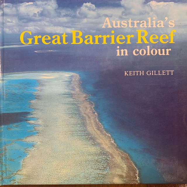 The Australian Great Barrier Reef in colour. Keith Gillett.