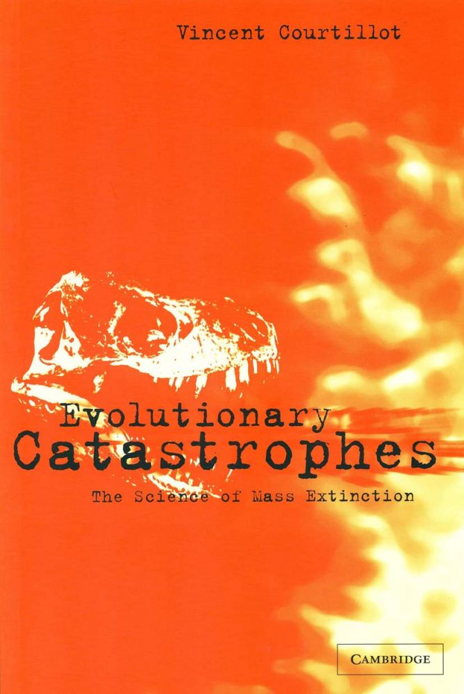 Evolutionary catastrophes: the science of mass extinction. Vincent Courtillot.