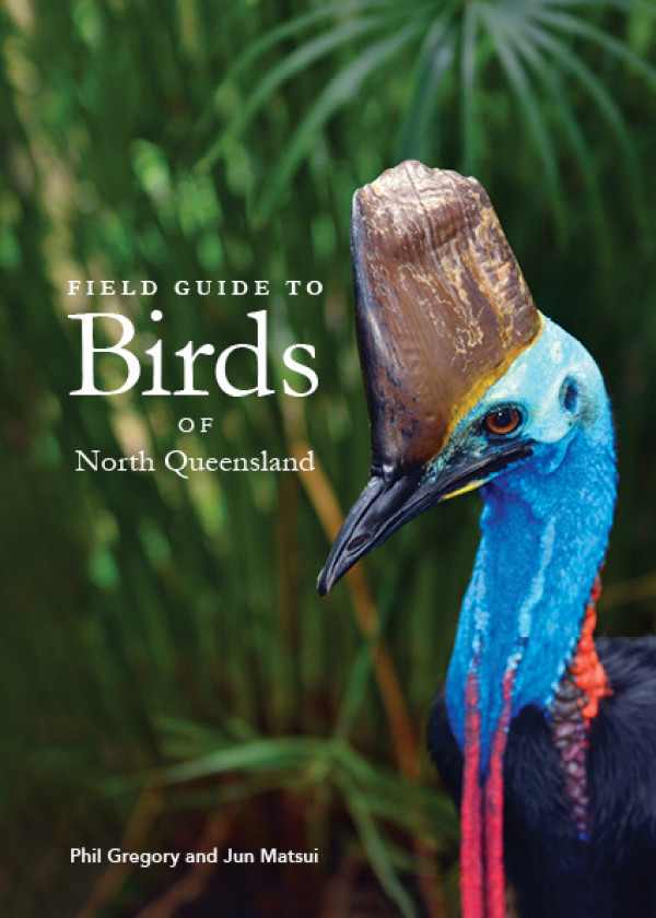 A field guide to birds of north Queensland. Phil Gregory, Jun Matsui.