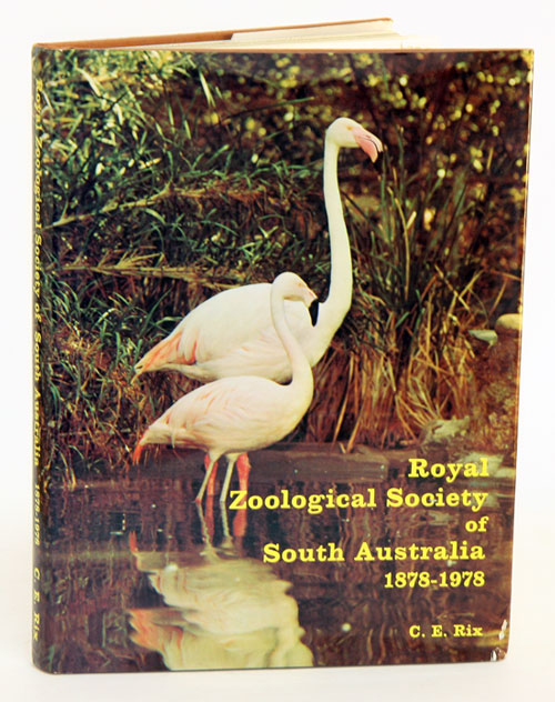 Royal Zoological Society of South Australia, 1878-1978. C. E. Rix.